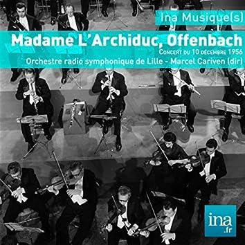 Madame l'Archiduc, J. Offenbach, Orchestre radio symphonique de Lille - Marcel Cariven (dir)
