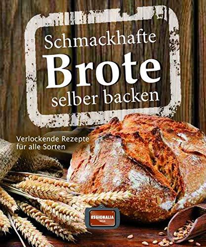 Schmackhafte Brote selber backen: Verlockende Rezepte für alle Sorten