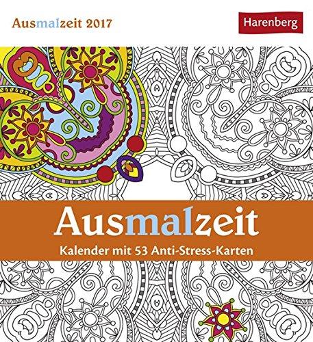 Ausmalzeit - Kalender 2017: Kalender mit 53 Anti-Stress-Karten