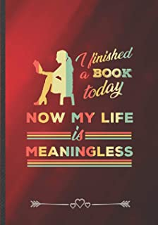 I Finished a Book Today Now My Life Is Meaningless: Funny Lined Notebook Journal For Book Lover Reading Teacher Librarian,...