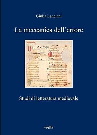 La meccanica dell'errore: Studi di letteratura medievale (I libri di Viella Vol. 113)