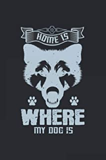 Home Is Where My Dog Is: Lined Journal Notebook 120 Blank Pages 6x9 inches For Writing, Planning Or Journaling To Write In...