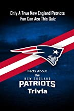 Facts About the New England Patriots Trivia : Only A True New England Patriots Fan Can Ace This Quiz: Die-Hard The Ultimat...