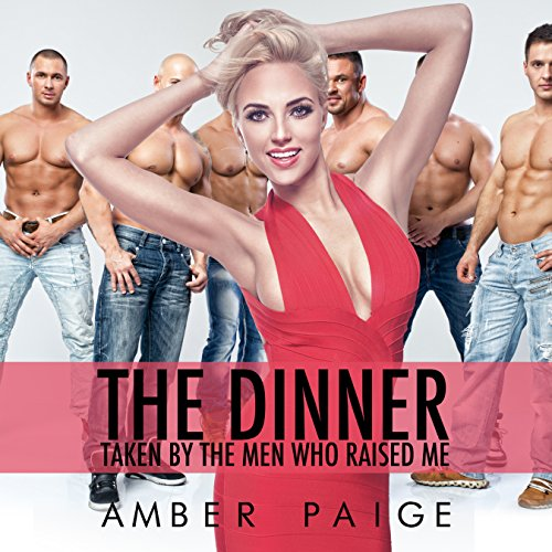 The Dinner     Taken by the Men Who Raised Me              By:                                                                                                                                 Amber Paige                               Narrated by:                                                                                                                                 Amber Paige                      Length: 22 mins     Not rated yet     Overall 0.0