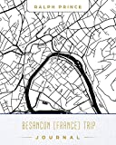 Besancon (France) Trip Journal: Lined Travel Journal/Diary/Notebook With Besancon (France) Map Cover Art