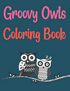 Groovy Owls Coloring Book: Owls Coloring Book For Kids