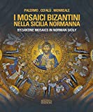 Byzantine Mosaics in Norman Sicily (English and Italian Edition)