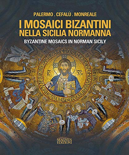 Byzantine Mosaics in Norman Sicily (English and Italian Edition)