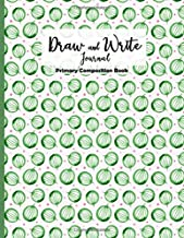 Draw and Write Journal, Primary Composition Notebook: Handwriting and Sketch Journal for Primary School, kindergarten activity book, Children's Lined ... Doodle Book for Kids, Watermelons (Volume 1)