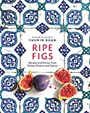 Ripe Figs: Recipes and Stories from Turkey, Greece, and Cyprus