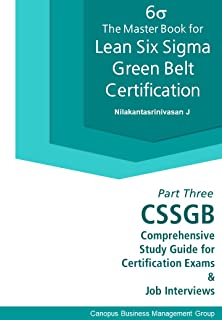 The Master Book for Lean Six Sigma Green Belt Certification III: CSSGB Comprehensive Study Guide for Certification Exams a...