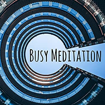 Busy Meditation - Evening Music for Prime Meditating and Relaxing