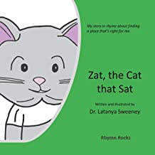 Zat, the Cat that Sat: My story in rhyme about finding a place that's right for me.