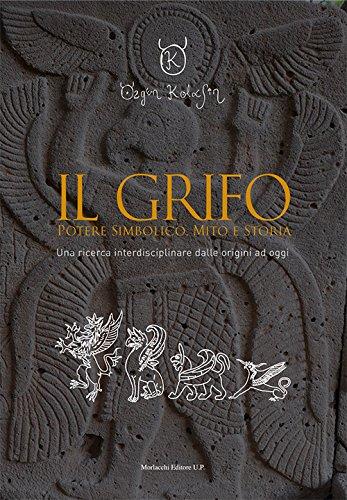 Il grifo. Potere simbolico, mito e storia. Una ricerca interdisciplinare dalle origini ad oggi (Kaìros. Miti, società antiche e scienze sociali)