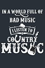 In A World Full Of Bad Music I Listen To Country Music: Blank Sheet Music Notebook Country Music Songwriting