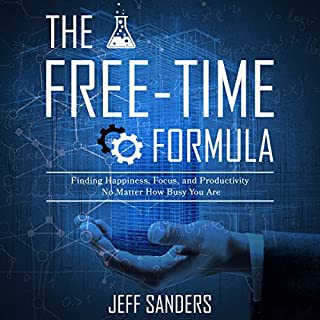 The Free-Time Formula     Finding Happiness, Focus, and Productivity No Matter How Busy You Are              Written by:                                                                                                                                 Jeff Sanders                               Narrated by:                                                                                                                                 Jeff Sanders                      Length: 5 hrs and 4 mins     5 ratings     Overall 4.8