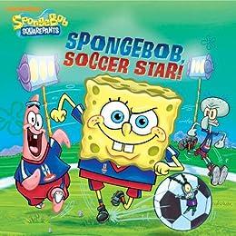 SpongeBob, Soccer Star! (SpongeBob SquarePants) by [Nickelodeon Publishing, Stephen Reed]