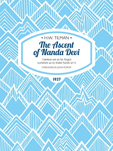The Ascent of Nanda Devi: I believe we so far forgot ourselves as to shake hands on it (H.W. Tilman: The Collected Edition) (English Edition)