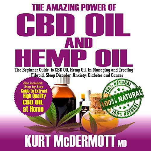 The Amazing Power of CBD Oil and Hemp Oil: The Beginner's Guide to CBD Oil, Hemp Oil in Managing and Treating Fibroid, Sleep Disorder, Anxiety, Diabetes and Cancer audiobook cover art