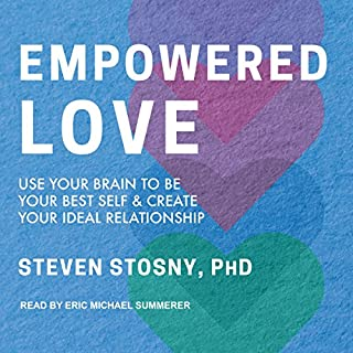 Empowered Love     Use Your Brain to Be Your Best Self and Create Your Ideal Relationship              By:                                                                                                                                 Steven Stosny PhD                               Narrated by:                                                                                                                                 Eric Michael Summerer                      Length: 5 hrs and 48 mins     9 ratings     Overall 4.7