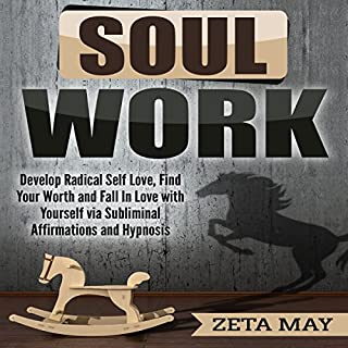 Soul Work: Develop Radical Self-Love, Find Your Worth, and Fall in Love with Yourself via Subliminal Affirmations and Hypnosis audiobook cover art