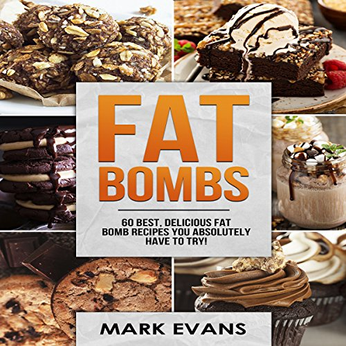 Fat Bombs: 60 Best, Delicious Fat Bomb Recipes You Absolutely Have to Try! audiobook cover art