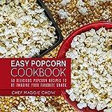 Easy Popcorn Cookbook: 50 Delicious Popcorn Recipes to...