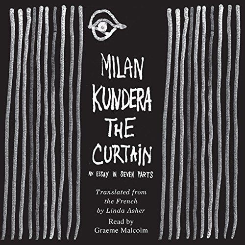 The Curtain     An Essay in Seven Parts              By:                                                                                                                                 Milan Kundera                               Narrated by:                                                                                                                                 Graeme Malcolm                      Length: 4 hrs and 43 mins     11 ratings     Overall 4.3