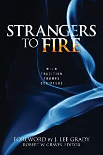 Strangers to Fire: When Tradition Trumps Scripture