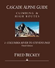 Cascade Alpine Guide: Climbing and High Routes: Vol 1- Columbia River to Stevens Pass (3rd Ed.)