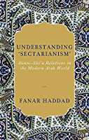 Understanding 'Sectarianism': Sunni-Shi'a Relationsin the Modern Arab World