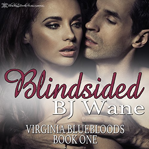 Blindsided     Virginia Bluebloods, Book 1              By:                                                                                                                                 BJ Wane                               Narrated by:                                                                                                                                 G.C. Wells                      Length: 9 hrs and 4 mins     11 ratings     Overall 3.6