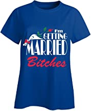 I'm Getting Married Bitches Bride To Be - Ladies T-shirt Ladies L Royal