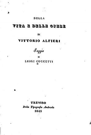 Della Vita E Delle Opere di Vittorio Alfieri, Saggio.