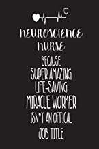 Neuroscience Nurse Because Super Amazing Life-Saving Miracle Worker Isn't An Official Job Title: Best Neurological Care Nurse Ever Appreciation Gift Notebook