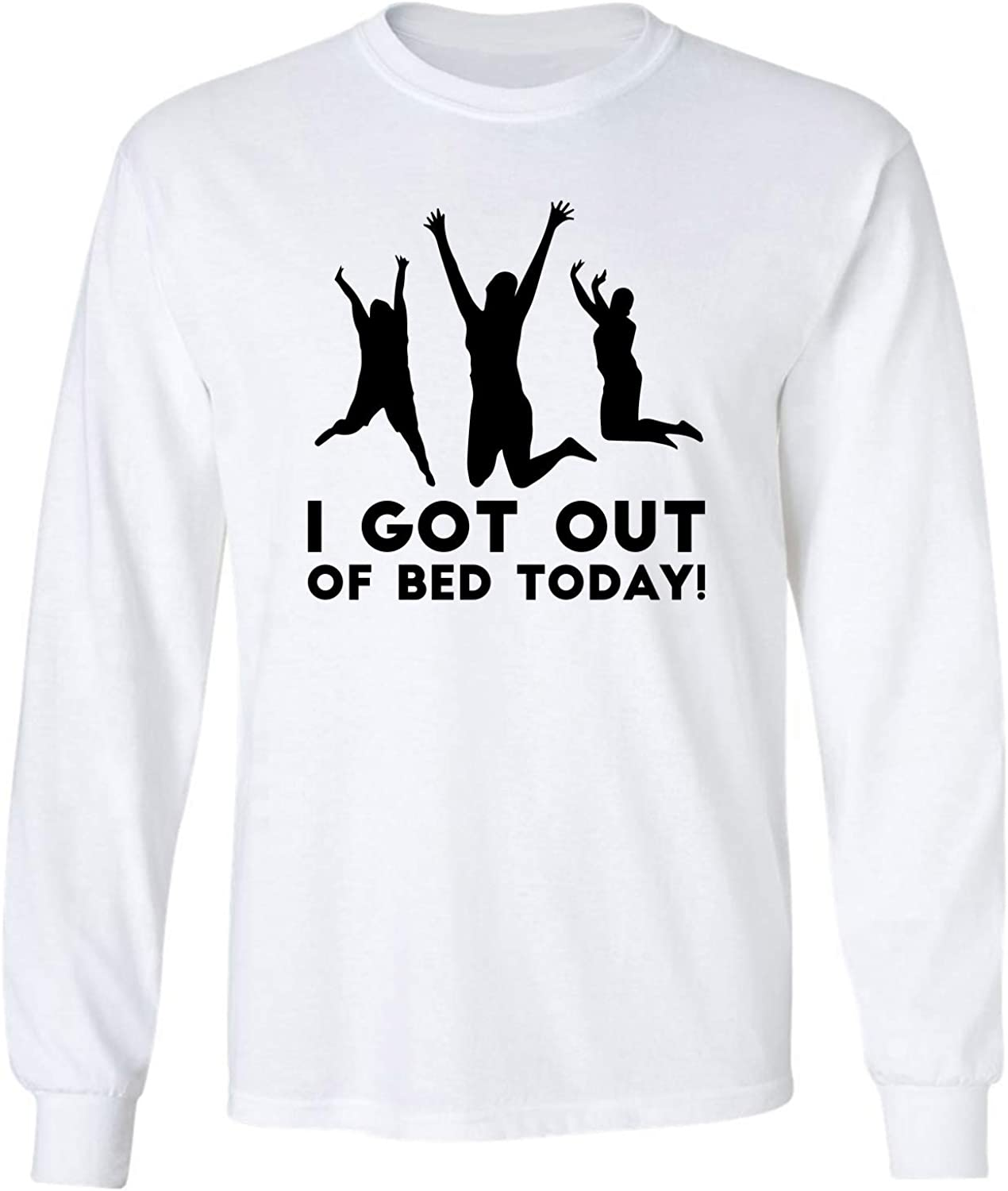 I Got Out of Bed Today! Adult Long Sleeve T-Shirt