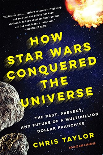 How Star Wars Conquered the Universe: The Past, Present, and Future of a Multibillion Dollar Franchise by [Chris Taylor]