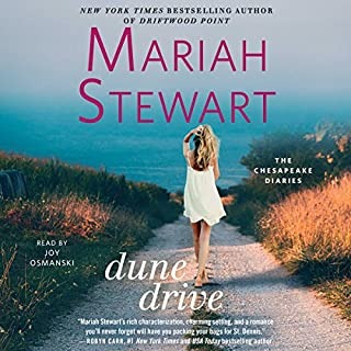 Dune Drive     The Chesapeake Diaries, Book 12              By:                                                                                                                                 Mariah Stewart                               Narrated by:                                                                                                                                 Joy Osmanski                      Length: 10 hrs and 28 mins     34 ratings     Overall 4.3