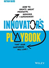 Innovator's Playbook: How to Create Great Products, Services and Experiences that Your Customers Will Love