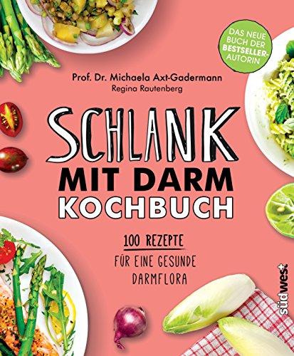 Schlank mit Darm Kochbuch: 100 Rezepte für eine gesunde Darmflora
