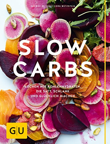 Slow Carbs: Kochen mit Kohlehydraten, die satt, schlank und glücklich machen (GU Diät&Gesundheit)