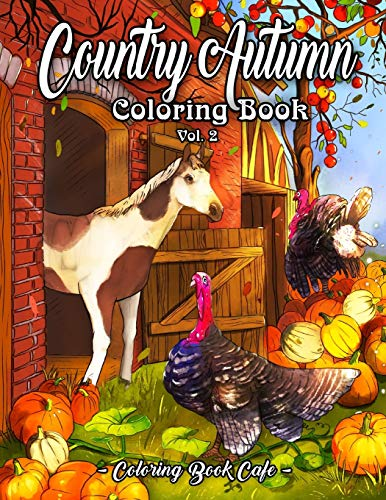 Country Autumn Coloring Book: An Adult Coloring Book Featuring Charming Autumn Scenes, Beautiful Farm Animals and Relaxing Country Landscapes Vol. 2