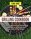 Grilling Cookbook: Ultimate Guide of Grilling and Smoking for Beginners or Advanced Users, Enjoy...