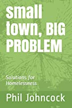 small town, BIG PROBLEM: Solutions for Homelessness