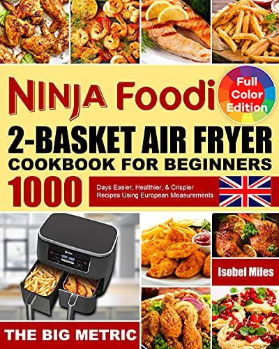 Ninja Foodi 2-Basket Air Fryer Cookbook for Beginners: 1000 Days Easier, Healthier, & Crispier Recipes Using European Measurements (English Edition)