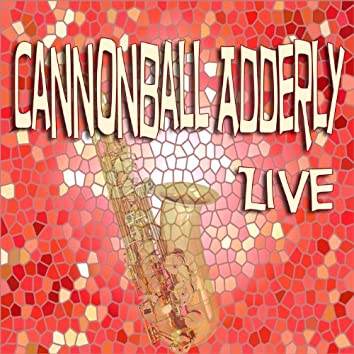 Cannonball Adderly Live