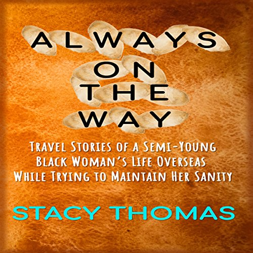 Always on the Way: Travel Stories of a Semi-Young Black Woman's Life Overseas While Trying to Maintain Her Sanity audiobook cover art