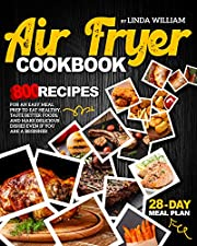AIR FRYER COOKBOOK: 800 recipes for an easy meal prep to eat healthy, taste better foods, and make delicious dishes even if you are a beginner | 28-Day Meal Plan