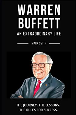 Warren Buffett: An Extraordinary Life: Follow The Journey, The Lessons, The Rules for Success