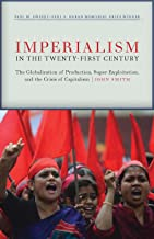 Imperialism in the Twenty-First Century: Globalization, Super-Exploitation, and Capitalism's Final Crisis